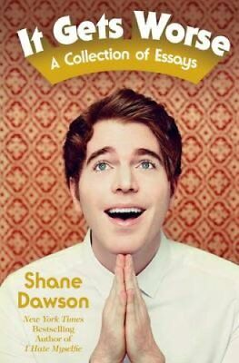 It Gets Worse A Collection of Essays by Shane Dawson 9781471159282
