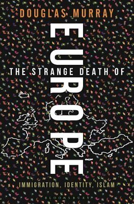 The Strange Death of Europe: Immigration, Identity, Islam by Douglas Murray...