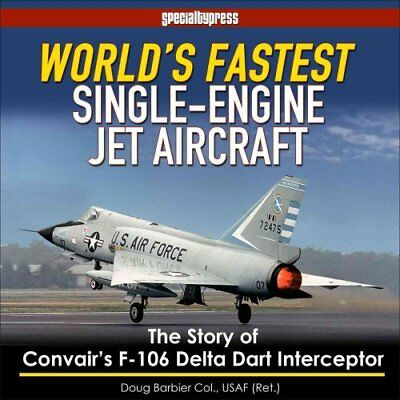World's Fastest Single-Engine Jet Aircraft: The Story of Convair's F-106...