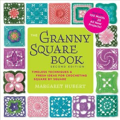 The Granny Square Book: Timeless Techniques and Fresh Ideas for Crocheting...