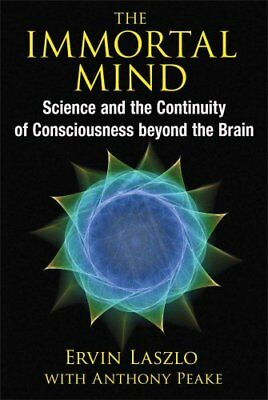 The Immortal Mind Science and the Continuity of Consciousness b... 9781620553039