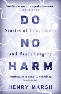 Do No Harm Stories of Life, Death and Brain Surgery by Henry Marsh 9781780225920