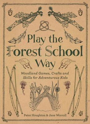 Play the Forest School Way Woodland Games and Crafts for Advent... 9781780289298