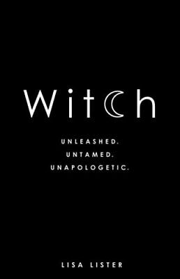 Witch: Unleashed. Untamed. Unapologetic. by Lisa Lister (Paperback, 2017)
