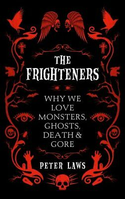 The Frighteners Why We Love Monsters, Ghosts, Death & Gore 9781785782206