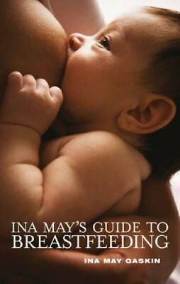 Ina May's Guide to Breastfeeding by Ina May Gaskin 9781905177332