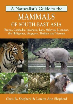 Naturalist's Guide to the Mammals of South-East Asia Malaysia, ... 9781906780715