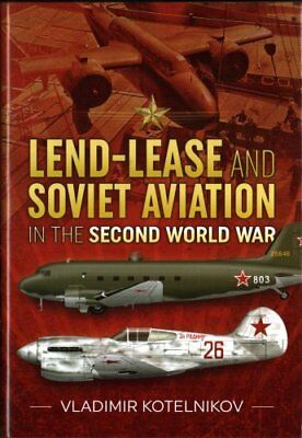 Lend-Lease and Soviet Aviation in the Second World War by Vladimir Kotelnikov...
