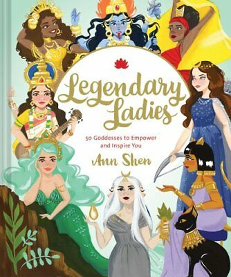 Legendary Ladies 50 Goddesses to Empower and Inspire You 9781452163413
