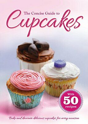 The Concise Guide to Cupcakes: Bake and Decorate Delicious... by Igloo Books Ltd