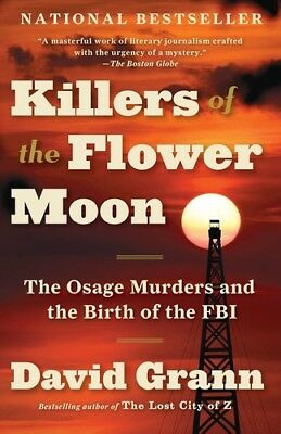 Killers of the Flower Moon: The Osage Murders and the Birth of the FBI [New Book