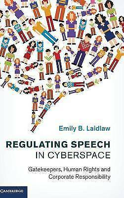 Regulating Speech in Cyberspace: Gatekeepers, Human Rights and Corporate Respons