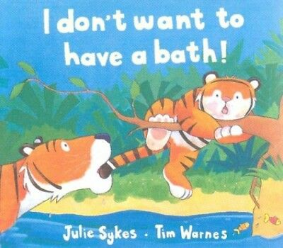 I Don't Want to Have a Bath! by Sykes, Julie Paperback Book The Cheap Fast Free