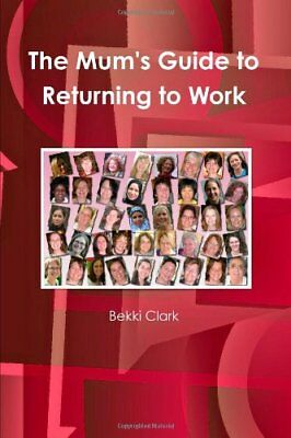 The Mum'S Guide To Returning To Work by Clark, Bekki Paperback Book The Cheap