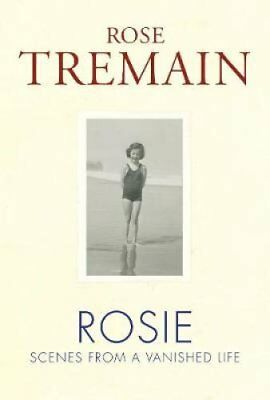Rosie Scenes from a Vanished Life by Rose Tremain 9781784742270 (Hardback, 2018)