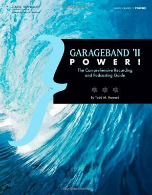 GarageBand '11 Power!: The Comprehensive Recording ... by Howard, Todd Paperback