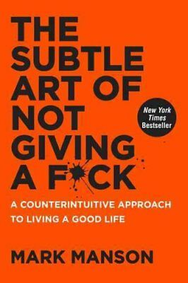 The Subtle Art of Not Giving a F*ck A Counterintuitive Approach... 9780062457714