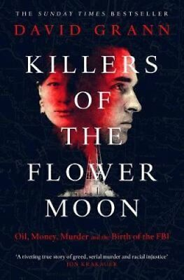 Killers of the Flower Moon Oil, Money, Murder and the Birth of ... 9780857209030