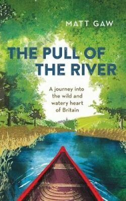 The Pull of the River A Journey into the Wild and Watery Heart ... 9781783963348