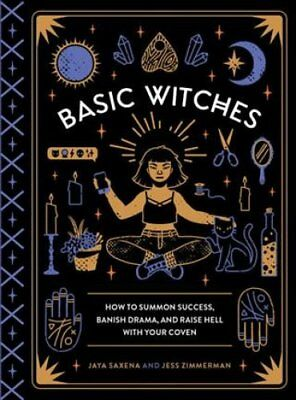 Basic Witches: How to Summon Success, Banish Drama, and Raise Hell with Your...