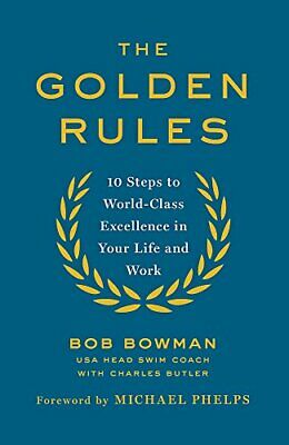 The Golden Rules: 10 Steps to World-Class Excellence in Your L... by Bowman, Bob