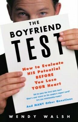 The Boyfriend Test: How to Evaluate His Potential Before You ... by Walsh, Wendy