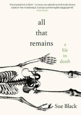 All That Remains A Life in Death by Professor Sue Black 9780857524928
