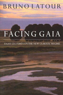 Facing Gaia: Eight Lectures on the New Climatic Regime by Bruno Latour...