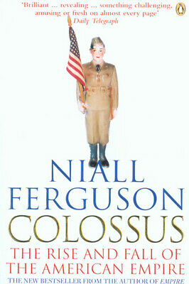 Colossus: the rise and fall of the American empire by Niall Ferguson (Paperback)