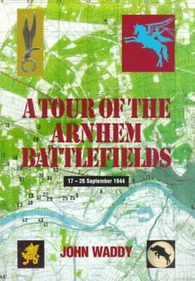 Battlefield Tour Guide to the Battles of Arnhem, Oosterbeek and... 9780850525717