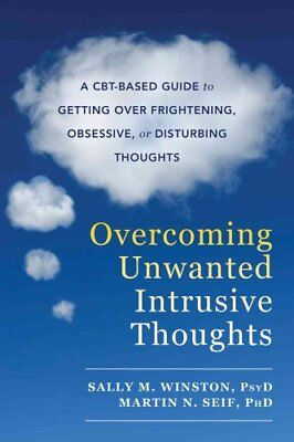 Overcoming Unwanted Intrusive Thoughts: A CBT-Based Guide to Getting Over...