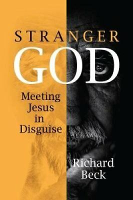 Stranger God Welcoming Jesus in Disguise by Richard Beck 9781506433752