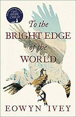To the Bright Edge of the World by Ivey, Eowyn Book The Cheap Fast Free Post
