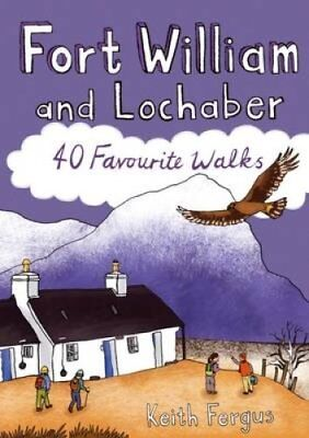 Fort William and Lochaber 40 Favourite Walks by Keith Fergus 9781907025457