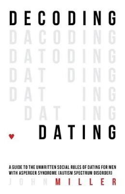 Decoding Dating A Guide to the Unwritten Social Rules of Dating... 9781849057806