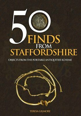 50 Finds from Staffordshire Objects from the Portable Antiquiti... 9781445675480