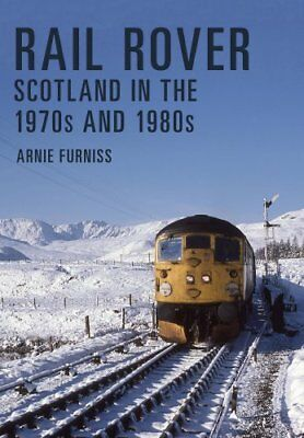 Rail Rover: Scotland in the 1970s and 1980s by Arnie Furniss (Paperback, 2017)