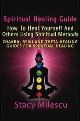Spiritual Healing Guide: How to Heal Yourself and Other... by Milescu, Ms. Stacy