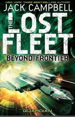 Lost Fleet Beyond the Frontier- Guardian Book 3 by Jack Campbell 9781781164648
