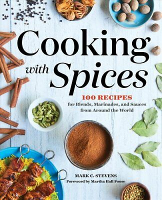 Cooking with Spices 100 Recipes for Blends, Marinades, and Sauc... 9781623159757