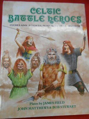 Celtic Battle Heroes: Macbeth, Cuchulain, Boadicea... by Matthews, John Hardback