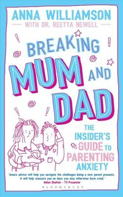 Breaking Mum and Dad The Insider's Guide to Parenting Anxiety 9781472953353
