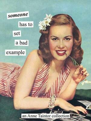 Someone has to set a bad example: an Anne Taintor collection by Anne Taintor
