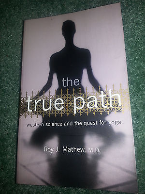 The True Path Western Science and the Quest for Yoga by Roy J. Mathew