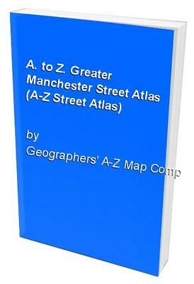 A. to Z. Greater Manchester Street Atlas... by Geographers' A-Z Map Spiral bound