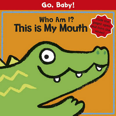 Who Am I? This is My Mouth: Board Book (Go, Baby!) New