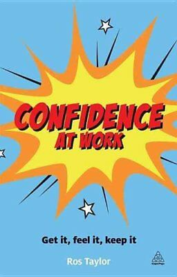 Confidence at Work Get It, Feel It, Keep It by Ros Taylor 9780749467753