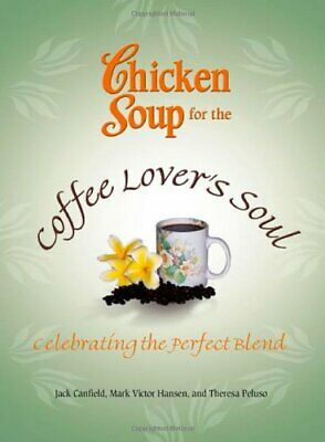 Chicken Soup for the Coffee Lover's Soul: Cel... by Mark Victor Hansen Paperback