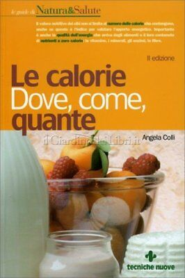 Libro Le Calorie Dove Come Quante - Angela Colli