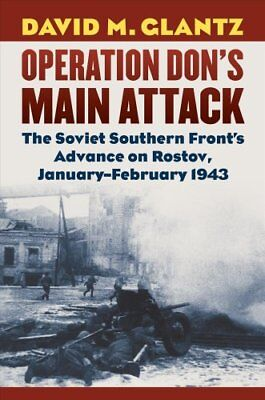Operation Don's Main Attack The Soviet Southern Front's Advance... 9780700625260